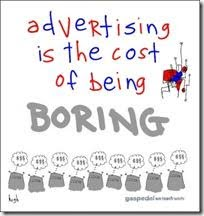 Advertising is the cost of being boring