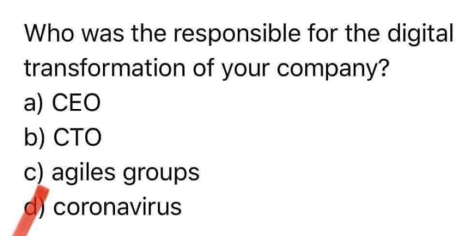 Qui est responsable de la transformation digitale de votre entreprise ? Le coronavirus bien entendu (livré tel-quel et avec les fautes d'orthographe et en globish dans le texte)