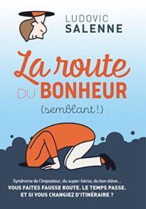 La route du bonheur (semblant !) de Ludovic Salenne - illustration de François Lamy. Ludovic livre ses conseils aux entrepreneurs qui veulent éviter le burn-out
